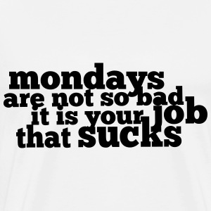 Mondays are not so bad ... T-shirts - Herre premium T-shirt