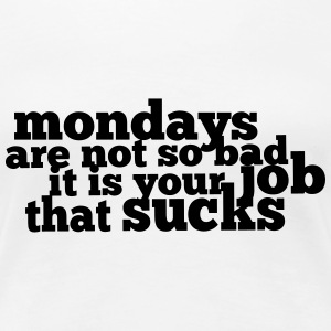 Mondays are not so bad ... T-Shirts - Frauen Premium T-Shirt
