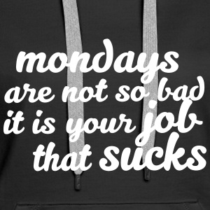 Mondays are not so bad ... Hoodies & Sweatshirts - Women's Premium Hoodie