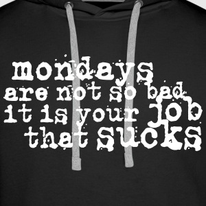 Mondays are not so bad ... Hoodies & Sweatshirts - Men's Premium Hoodie