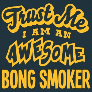 bong smoker trust me i am an awesome - Men's T-Shirt