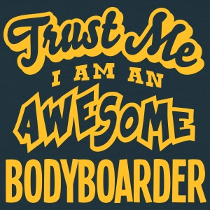 bodyboarder trust me i am an awesome - T-shirt Homme