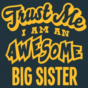 big sister trust me i am an awesome - T-shirt Homme