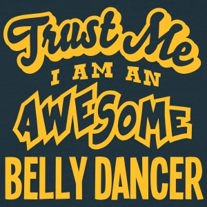 belly dancer trust me i am an awesome - Men's T-Shirt