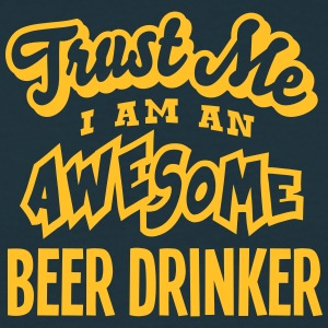 beer drinker trust me i am an awesome - Men's T-Shirt