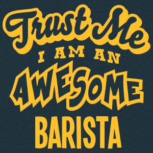 barista trust me i am an awesome - Men's T-Shirt