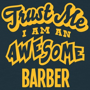 barber trust me i am an awesome - T-shirt Homme