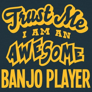 banjo player trust me i am an awesome - Men's T-Shirt
