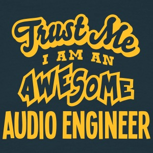 audio engineer trust me i am an awesome - Men's T-Shirt