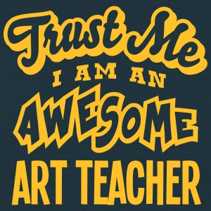 art teacher trust me i am an awesome - Men's T-Shirt