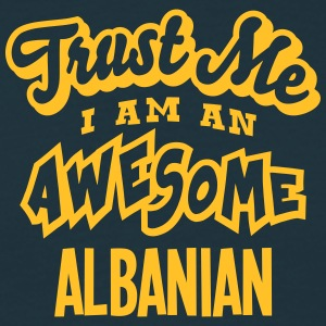 albanian trust me i am an awesome - Men's T-Shirt
