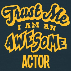 actor trust me i am an awesome - Men's T-Shirt