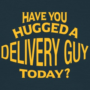 have you hugged a delivery guy today - Men's T-Shirt