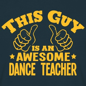this guy is an awesome dance teacher - Men's T-Shirt