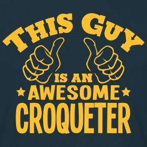 this guy is an awesome croqueter - Men's T-Shirt