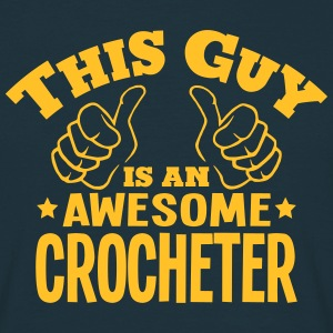this guy is an awesome crocheter - Men's T-Shirt