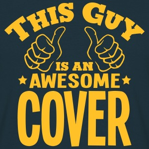 this guy is an awesome cover - Men's T-Shirt