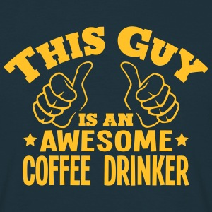 this guy is an awesome coffee drinker - Men's T-Shirt