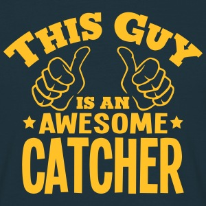 this guy is an awesome catcher - Men's T-Shirt