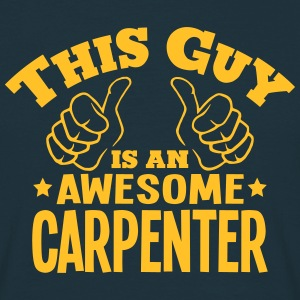 this guy is an awesome carpenter - Men's T-Shirt