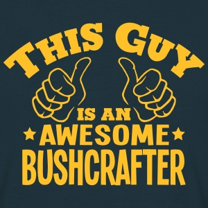 this guy is an awesome bushcrafter - Men's T-Shirt