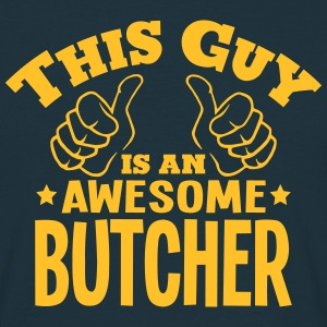 this guy is an awesome butcher - Men's T-Shirt