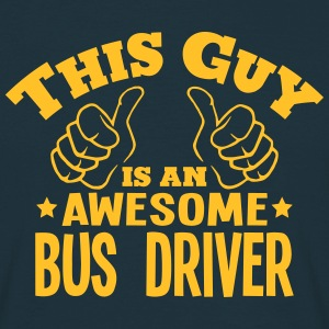 this guy is an awesome bus driver - T-shirt Homme