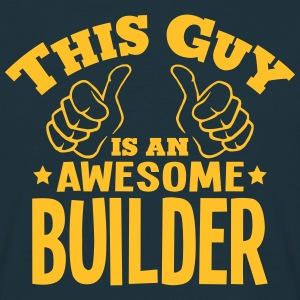this guy is an awesome builder - Men's T-Shirt
