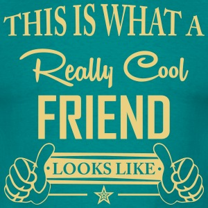 This Is What a Really Cool Friend... T-Shirts - Men's T-Shirt