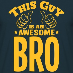 this guy is an awesome bro - Men's T-Shirt