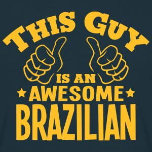 this guy is an awesome brazilian - Men's T-Shirt