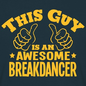 this guy is an awesome breakdancer - Men's T-Shirt