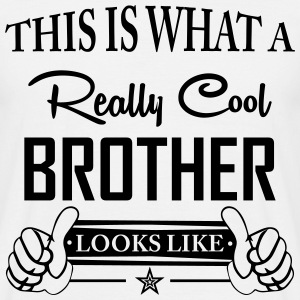 This Is What a Really Cool Brother... T-Shirts - Men's T-Shirt