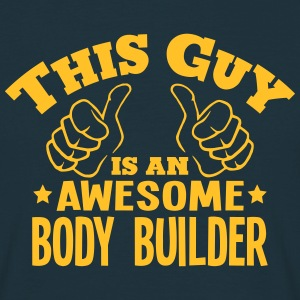 this guy is an awesome body builder - Men's T-Shirt
