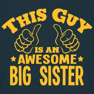 this guy is an awesome big sister - T-shirt Homme