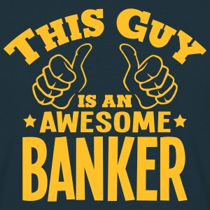 this guy is an awesome banker - Men's T-Shirt