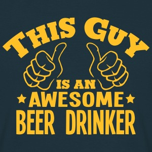 this guy is an awesome beer drinker - Men's T-Shirt