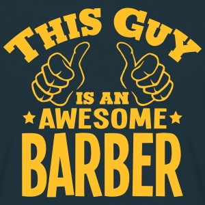 this guy is an awesome barber - Men's T-Shirt