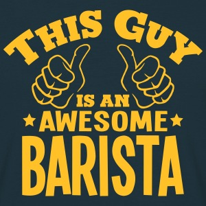 this guy is an awesome barista - Men's T-Shirt