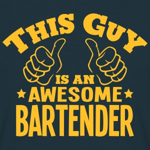 this guy is an awesome bartender - Men's T-Shirt