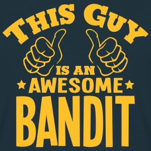 this guy is an awesome bandit - Men's T-Shirt