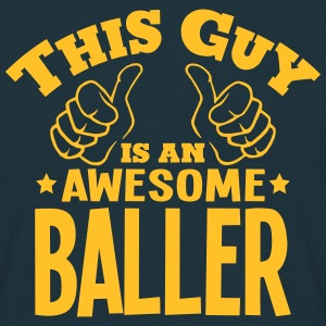 this guy is an awesome baller - Men's T-Shirt