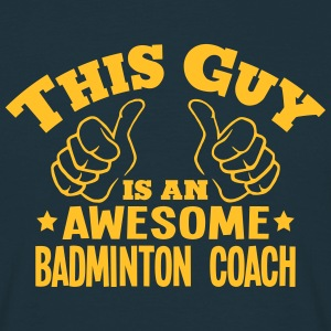 this guy is an awesome badminton coach - T-shirt Homme