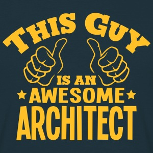 this guy is an awesome architect - Men's T-Shirt