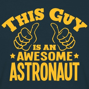 this guy is an awesome astronaut - Men's T-Shirt