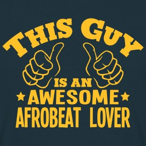 this guy is an awesome afrobeat lover - Men's T-Shirt