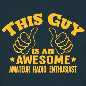 this guy is an awesome amateur radio ent - T-shirt Homme