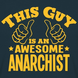 this guy is an awesome anarchist - Men's T-Shirt