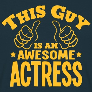 this guy is an awesome actress - Men's T-Shirt