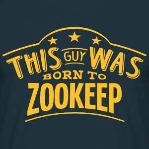 this guy was born to zookeep - Men's T-Shirt